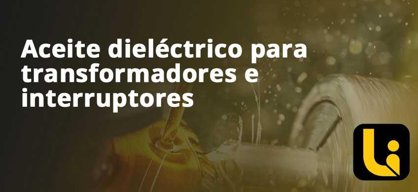 Aceite dieléctrico para transformadores e interruptores