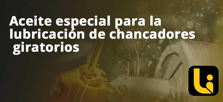 Aceite especial para la lubricación de chancadores giratorios