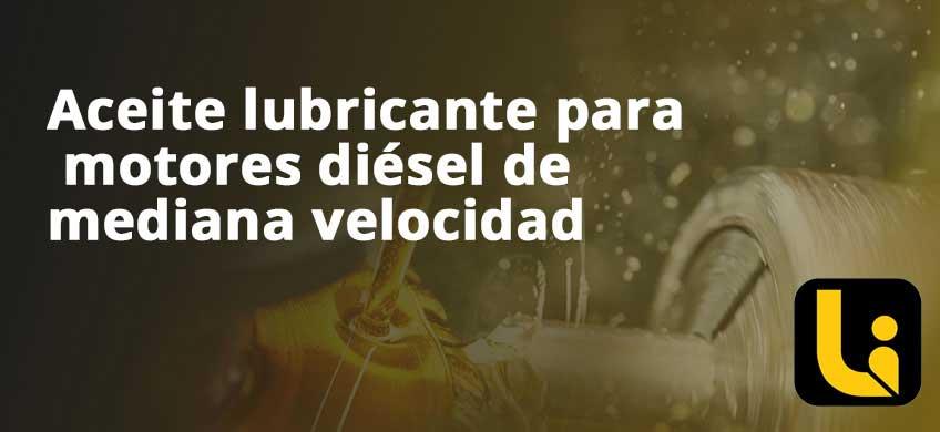Aceite lubricante para motores diésel de mediana velocidad
