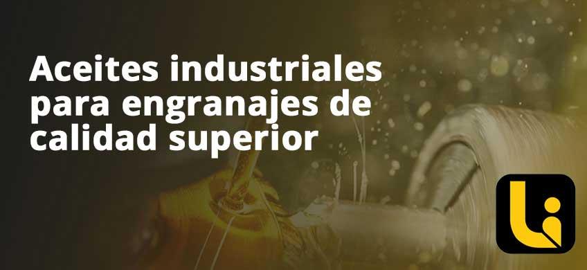Aceites industriales para engranajes de calidad superior