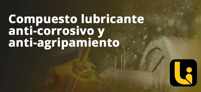 Compuesto lubricante anti-corrosivo y anti-agripamiento