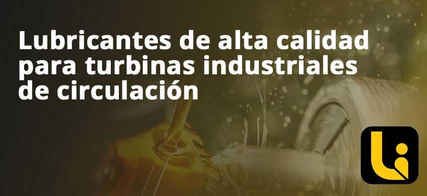 Lubricantes de alta calidad para turbinas industriales de circulación